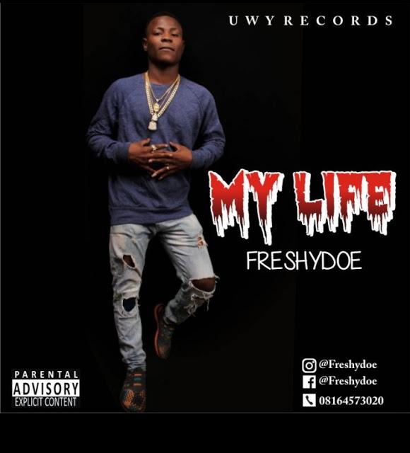 "Freshydoe  –My Life  ""Prod By L'Gezzysoundz"""