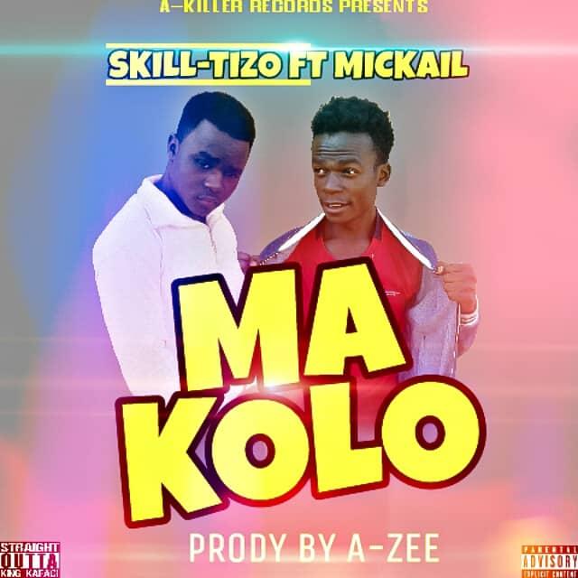 Skill Tizo Ft Mickel  – Makolo (Prod. A-Zee)