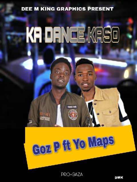 Goz P (Ama Bwana) Ft. Yo Maps – Ka Dance Kaso (Prod. Gaza)