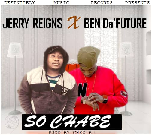 Photo of Jerry Reigns Ft. Ben Da Future – So Chabe (Lyrics)