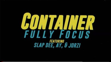 Photo of Fully Focus Ft. Slapdee, Ay, Jorzi – Container