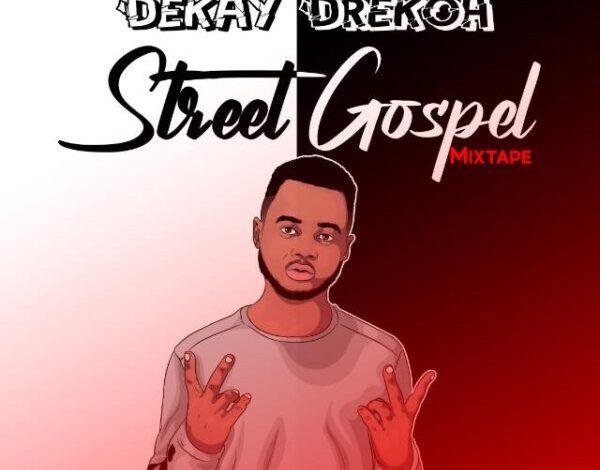 Dekay Drekoh - Street Gospel [MIXTAPE]