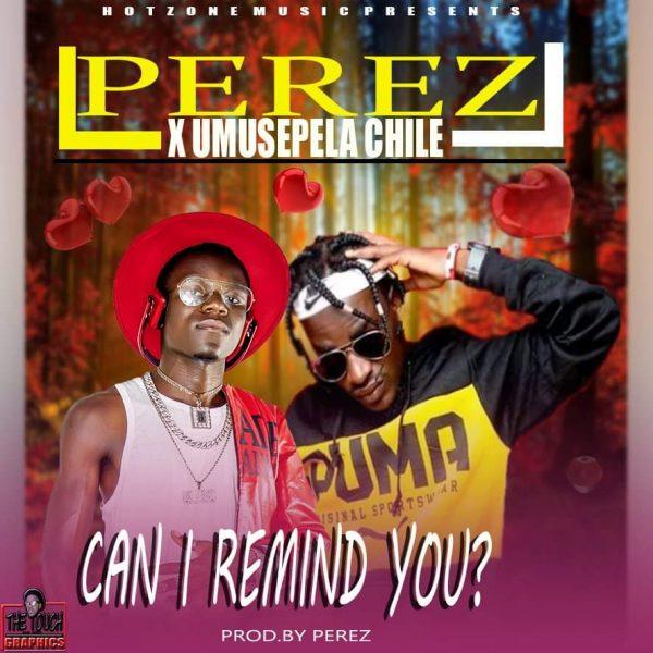Perez ft Umusepela Chile - Can I Remind You?