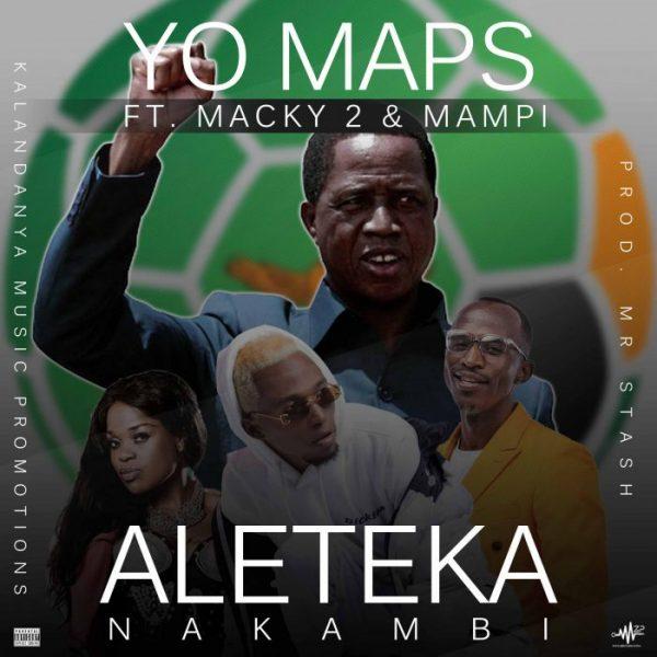 """Yo Maps ft. Macky 2 & Mampi – Aleteka Nakambi (Pf Song) """"Mp3"""""""