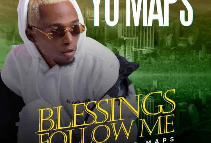 Yo Maps - Blessings Follow Me Mp3 Download