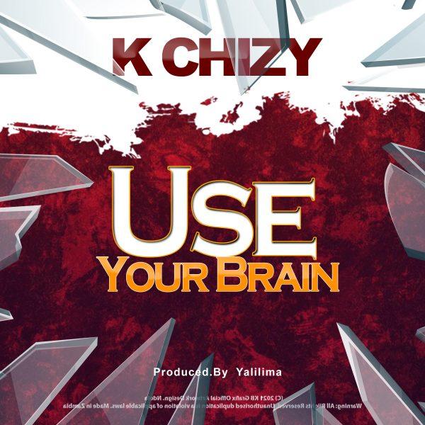 K Chizy - Use Your Brain (Prod. Yalilima)
