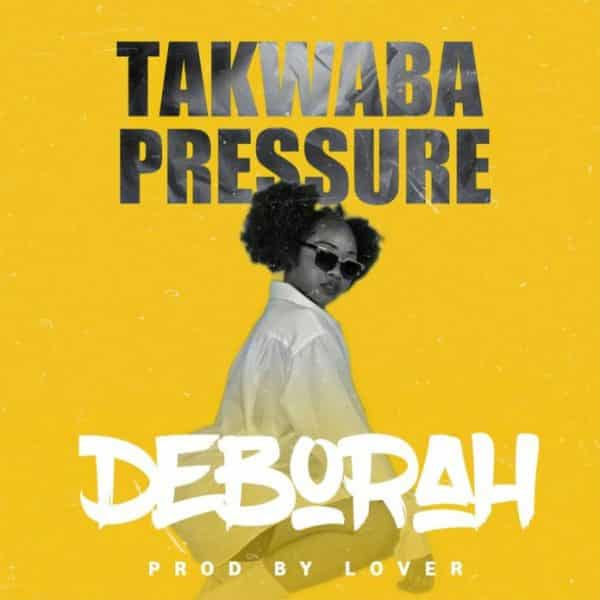 """Deborah – Takwaba Pressure """"Mp3 Download"""""""