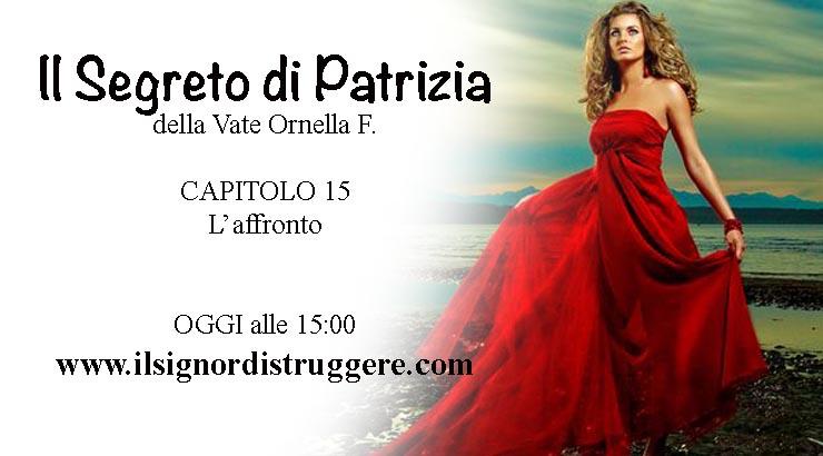"""Il SEGRETO DI PATRIZIA CAP 15 – """"L'affronto"""""""