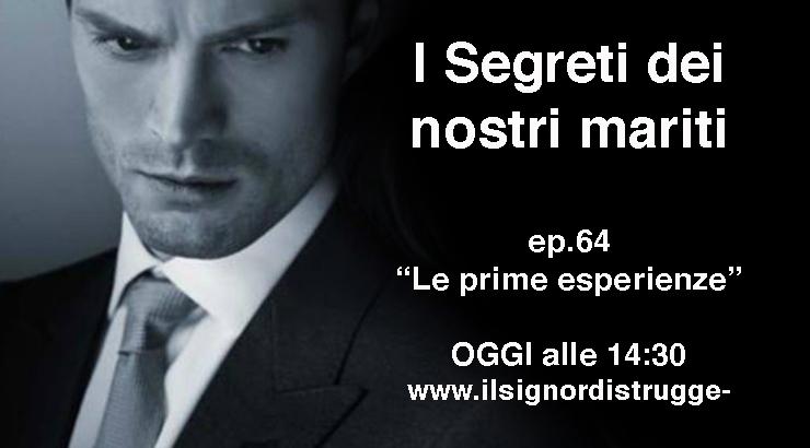 """I SEGRETI DEI NOSTRI MARITI ep 64 – """"Le prime esperienze"""""""