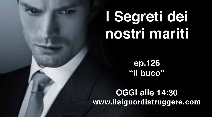 """I SEGRETI DEI NOSTRI MARITI ep 126 – """"Il buco"""""""