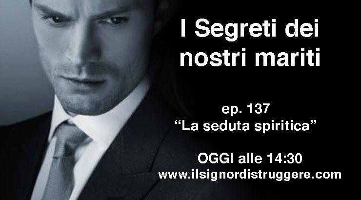"""I SEGRETI DEI NOSTRI MARITI ep 137 – """"La seduta spiritica"""""""