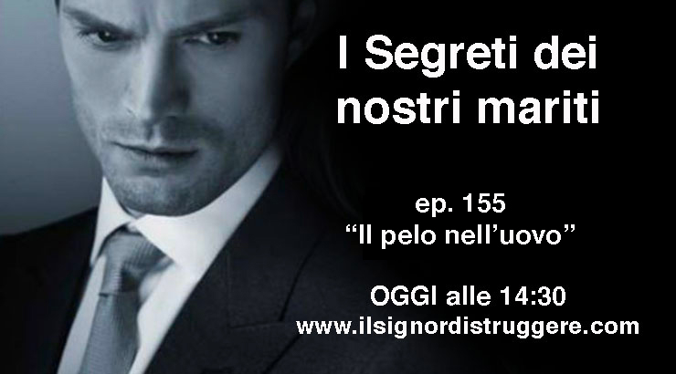 """I SEGRETI DEI NOSTRI MARITI ep 155 – """"Il pelo nell'uovo"""""""
