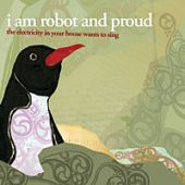 The Electricity In Your House Wants To Sing / i am robot and proud