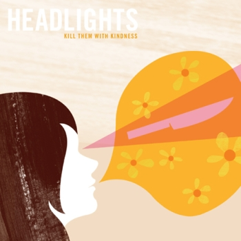 Kill Them With Kindness / Headlights (Polyvinyl)
