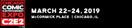 March 22-24, 2019 | C2E2 | Chicago, IL