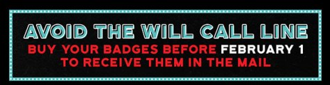 Avoid the will call line. Buy your badges before February 1 to receive them in the mail.