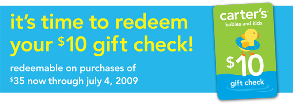 it's time to redeem your $10 gift check! redeemable on purchases of $35 now through july 4, 2009.