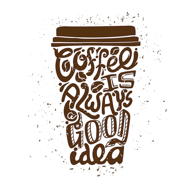 Coffee to go art composition Free Vector - Coffee is Always a Good Idea Creative Typography in a Coffee Cup
