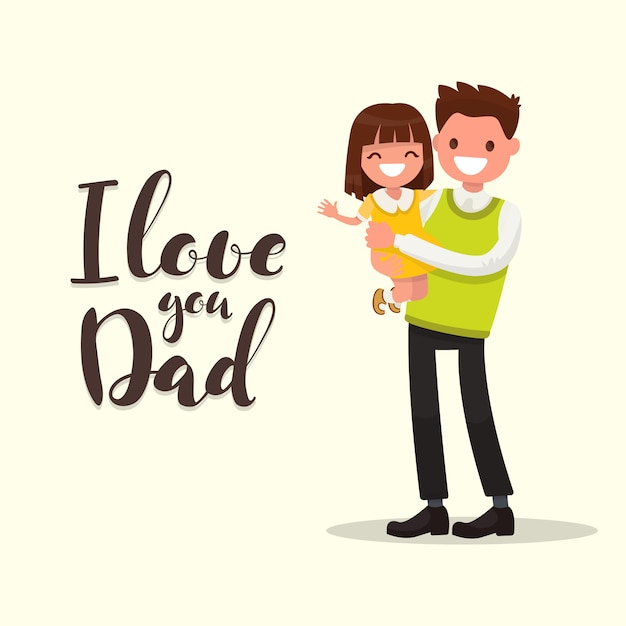 Premium Vector Inscription I Love You Dad Father With Daughter Greeting Card