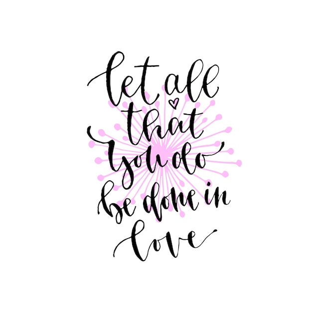 Download Let all that you do be done in love. Vector inspirational ...