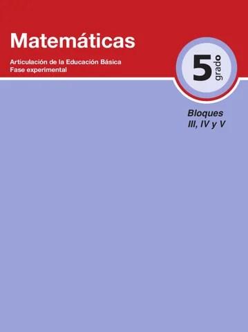 Matematicas 5to. Grado Bloques 3, 4 y 5.