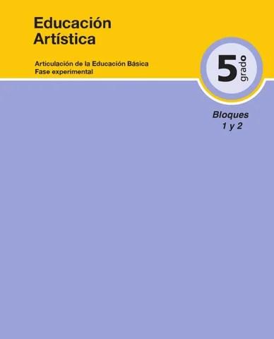 Educación Artistica 5to. Grado Bloques 1 y 2