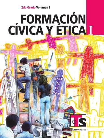 Formación Cívica y Ética 2o. Grado Volumen I