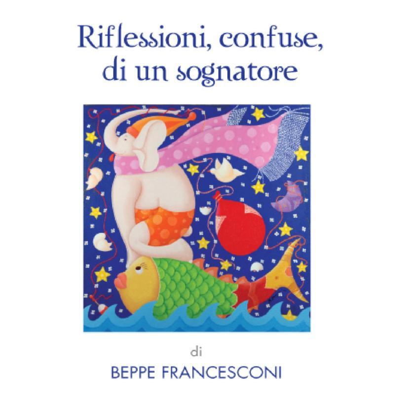 """Risultati immagini per """"Riflessioni, confuse di un sognatore"""" Beppe Francesconi"""