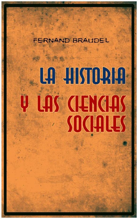 La historia y las ciencias sociales, fernand braudel by Les Enfants de Herodoto - issuu