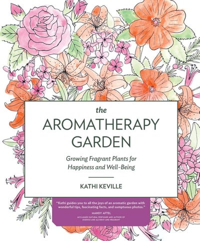 The Aromatherapy Garden Growing Fragrant Plants For Happiness And