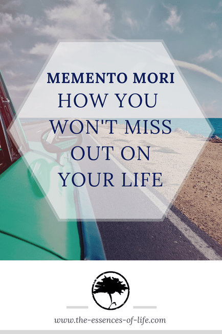 Memento Mori How You Won T Miss Out On Your Life The Essences
