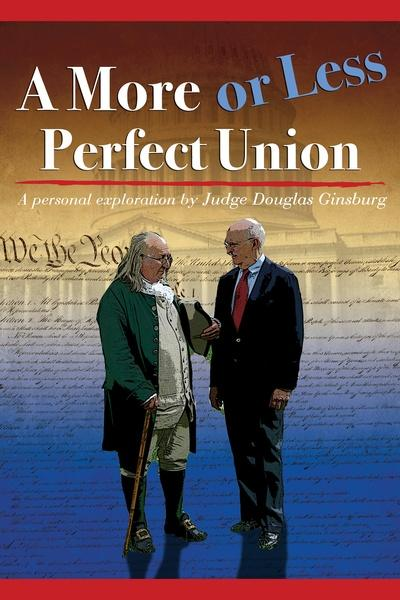 A More or Less Perfect Union, A Personal Exploration by Judge Douglas Ginsburg