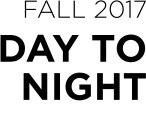 FALL 2017 - DAY TO NIGHT