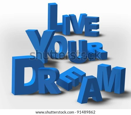 "An inspirational 3D text message, ""Live Your Dream"", possibly for a business or personal strategy. - stock photo"