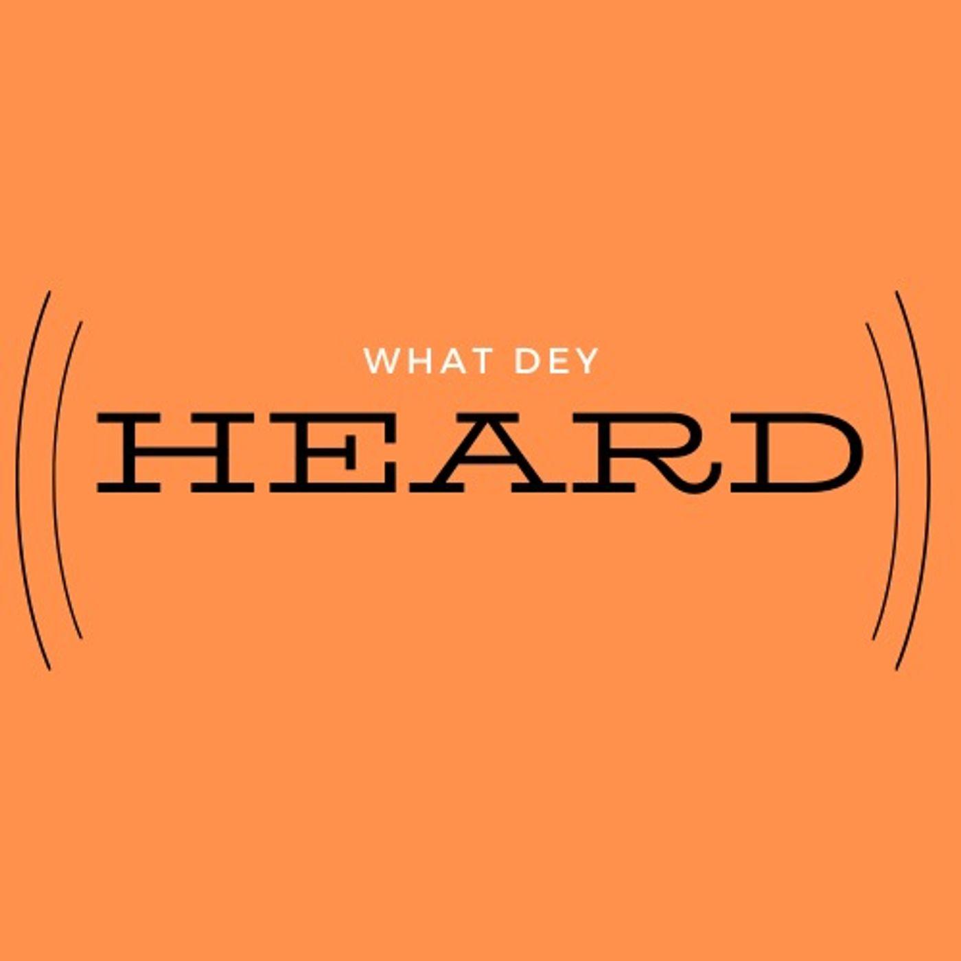 What Dey Heard