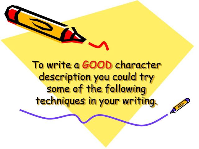 PPT - To write a GOOD character description you could try some of