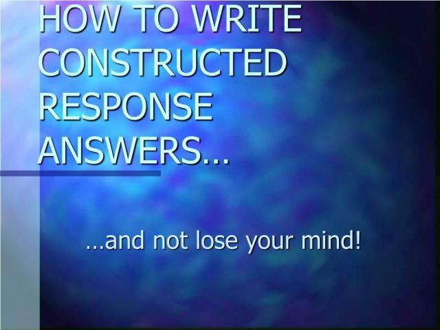 PPT - HOW TO WRITE CONSTRUCTED RESPONSE ANSWERS PowerPoint