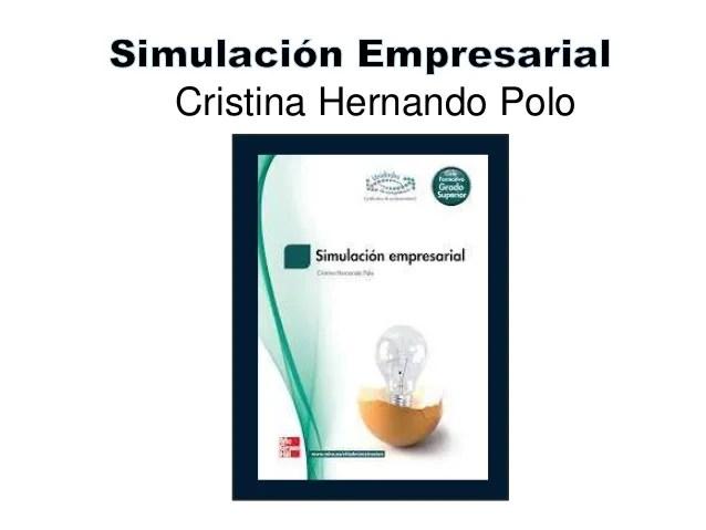 Simulación Empresarial. Cristina Hernando Polo. ISBN: 8448184432 ISBN-13: 9788448184438 Edit. McGraw-Hill Interamericana de España S.L.