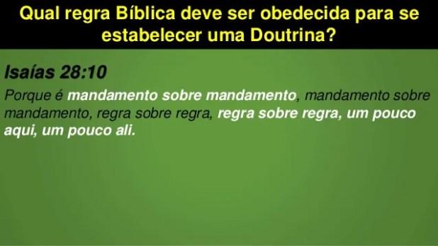 Qual regra Bíblica deve ser obedecida para se estabelecer uma Doutrina? Isaías 28:10 Porque é mandamento sobre mandamento,...