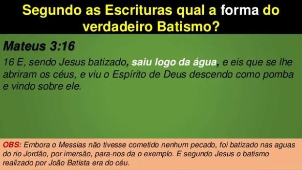 Segundo as Escrituras qual a forma do verdadeiro Batismo? Mateus 3:16 16 E, sendo Jesus batizado, saiu logo da água, e eis...