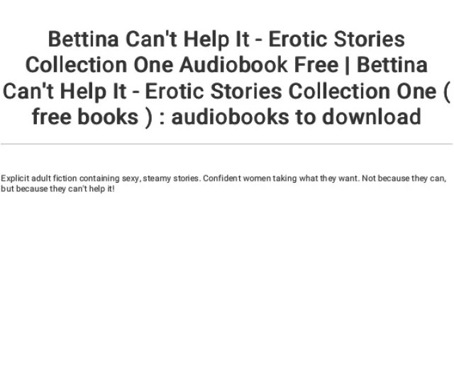 Bettina Cant Help It Erotic Stories Collection One Audiobook Free Bettina Cant Help It Erotic Stories Collection One Free Books Audiobooks To