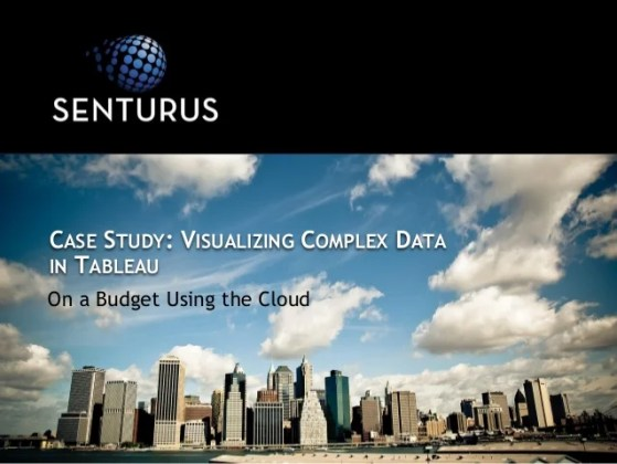 Case Study  Visualizing Complex Data in Tableau On a Budget Using the Cloud CASE STUDY  VISUALIZING COMPLEX DATA IN TABLEAU