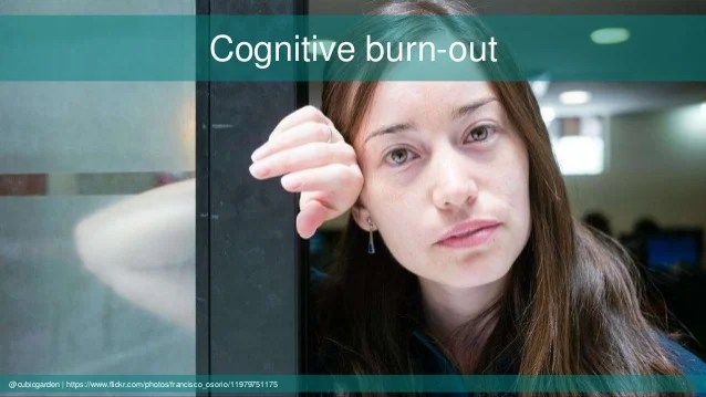 Cognitive burn-out