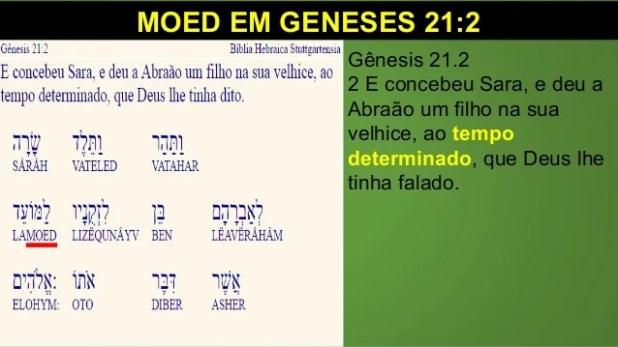 MOED EM GENESES 21:2 Gênesis 21.2 2 E concebeu Sara, e deu a Abraão um filho na sua velhice, ao tempo determinado, que Deu...
