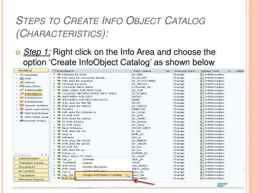 STEPS TO CREATE INFO OBJECT CATALOG (CHARACTERISTICS):  Step 1: Right click on the Info Area and choose the option 'Creat...
