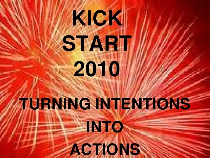 Kick Start Your New Year   Turning Intentions Into Actions KICK START 2010 br   TURNING INTENTIONS