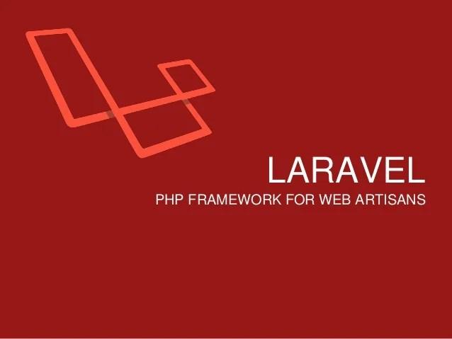 Laravel : PHP Franework For Web Artisans