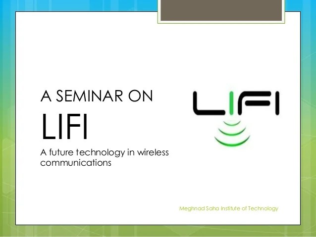 A SEMINAR ON LIFIA future technology in wireless communications Meghnad Saha Institute of Technology