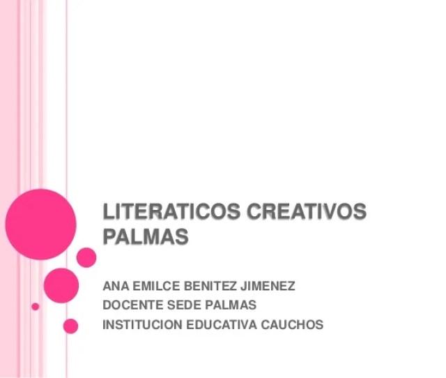 Literaticos Creativospalmasana Emilce Benitez Jimenezdocente Sede Palmasinstitucion Educativa Cauchos