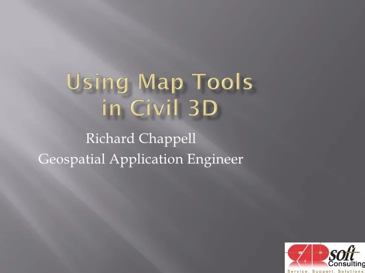 Map Tools in AutoCAD Civil 3D Richard Chappell Geospatial Application Engineer